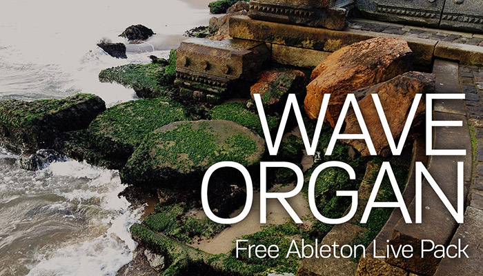 Critical Vibrations » Wave Organ – Free Ableton Live Pack